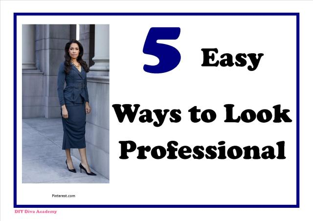 5 Easy Ways to Look Professional